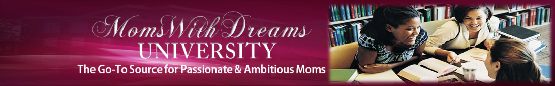 Blog | MomsWithDreamsUniversity | Training and Support To Help Moms Live Out Their Dreams