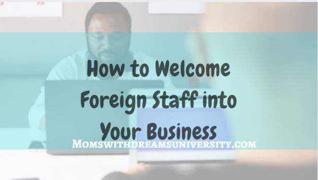 How to Welcome Foreign Staff into Your Business