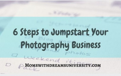 6 Steps To Jumpstart Your Photography Business