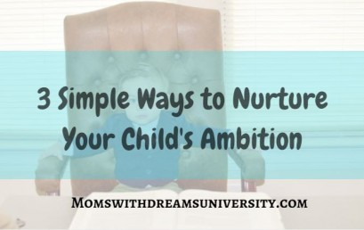 3 Simple Ways to Nurture Your Child's Ambition