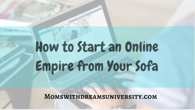 How to Start an Online Empire from Your Sofa