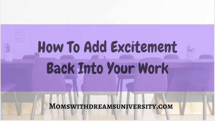 How To Add Excitement Back Into Your Work