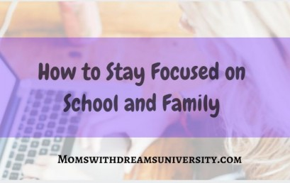 How to Stay Focused on School and Family