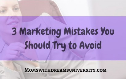 3 Marketing Mistakes You Should Try To Avoid