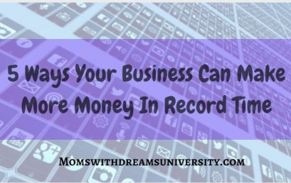 5 Ways Your Business Can Make More Money In Record Time