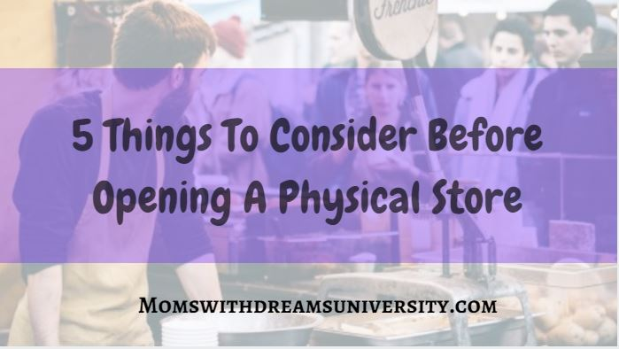 5 Things To Consider Before Opening A Physical Store