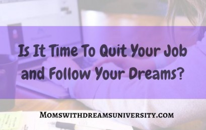 Is It Time To Quit Your Job and Follow Your Dreams?