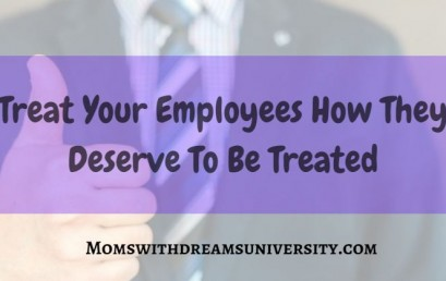 Treat Your Employees How They Deserve To Be Treated