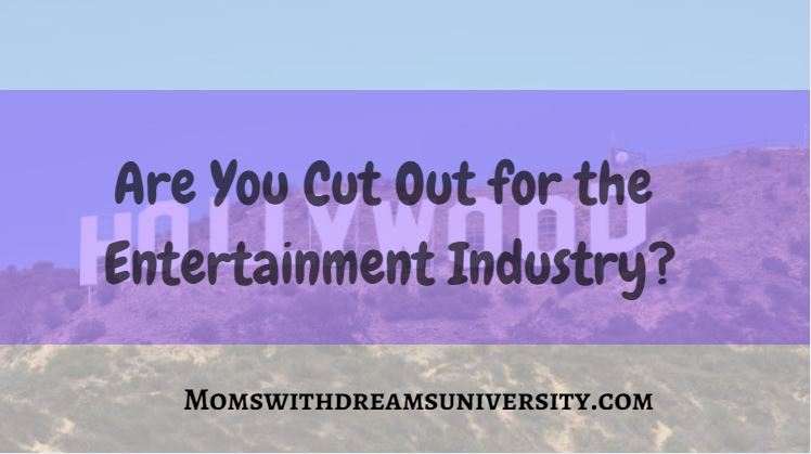 Are You Cut Out for the Entertainment Industry?