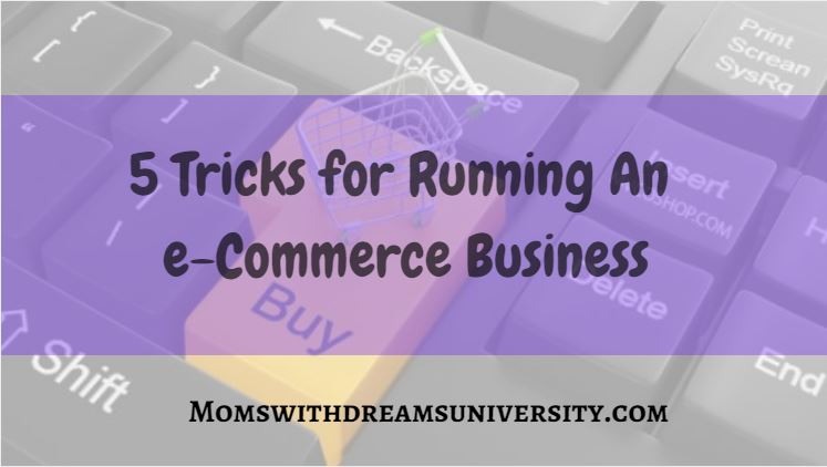 5 Tricks for Running An e-Commerce Business