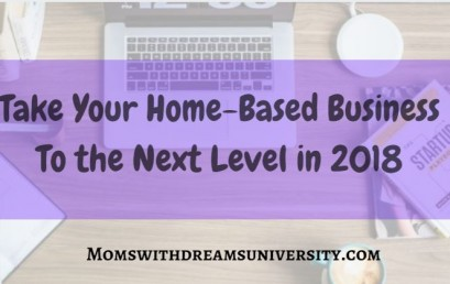 Take Your Home-Based Business To The Next Level in 2018