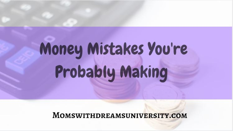 Money Mistakes You're Probably Making