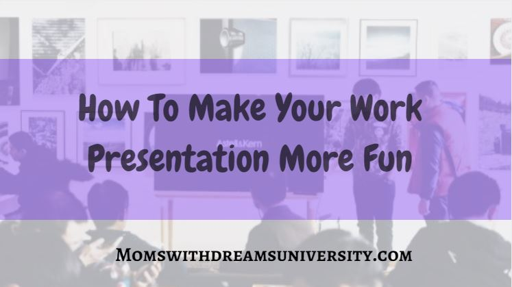 How to Make Your Work Presentation More Fun