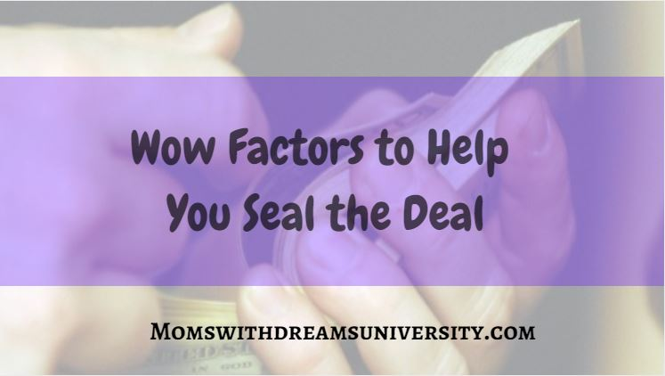 Wow Factors to Help You Seal the Deal