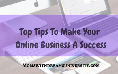 Top Tips To Make Your Online Business A Success
