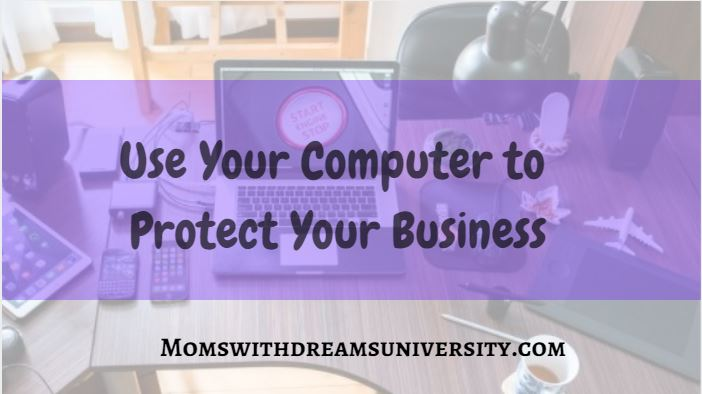 Use Your Computer To Protect Your Business