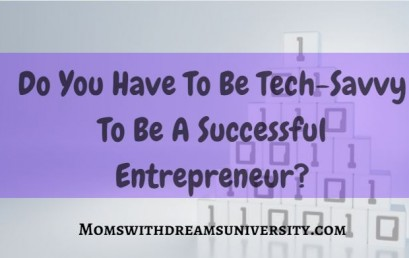 Do You Have To Be Tech-Savvy To Be A Successful Entrepreneur?