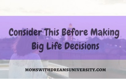 Consider This Before Making Big Life Decisions