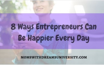 8 Ways Entrepreneurs Can Be Happier Every Day