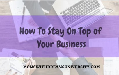 How To Stay On Top of Your Business