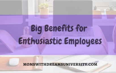 Big Benefits for Enthusiastic Employees