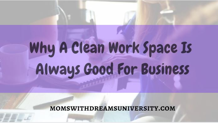 Why A Clean Work Space Is Always Good For Business