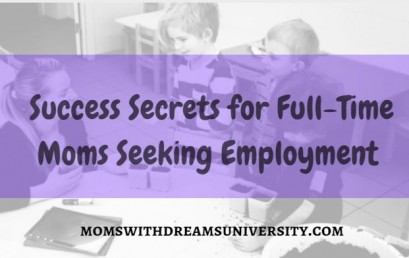 Success Secrets For Full-Time Moms Seeking Employment