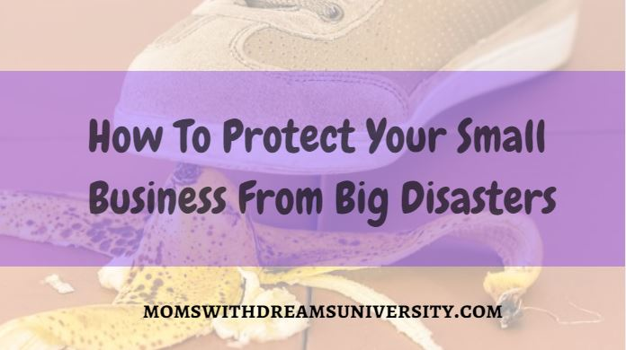 How To Protect Your Small Business From Big Disasters