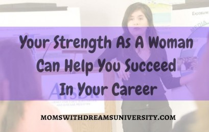 Your Strength As A Woman Can Help You Succeed In Your Career