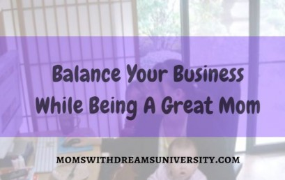 Balance Your Business While Being A Great Mom