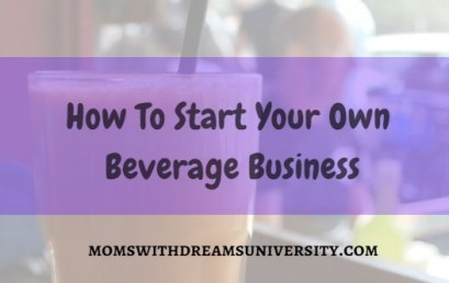 How To Start Your Own Beverage Business