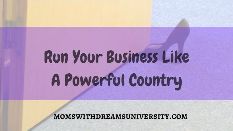 Run Your Business Like A Powerful Country
