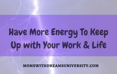 Have More Energy To Keep Up with Your Work and Life