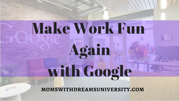 Make Work Fun Again With Google