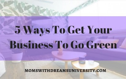 5 Ways To Get Your Business To Go Green