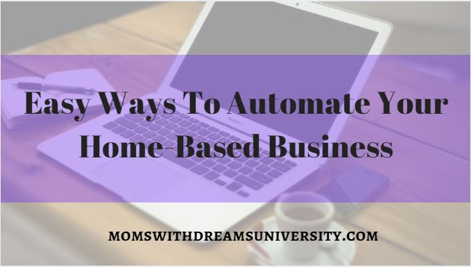 Easy Ways To Automate Your Home-Based Business