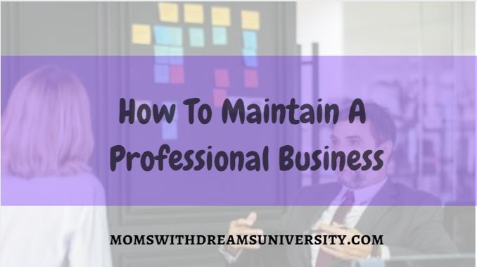 How To Maintain A Professional Business