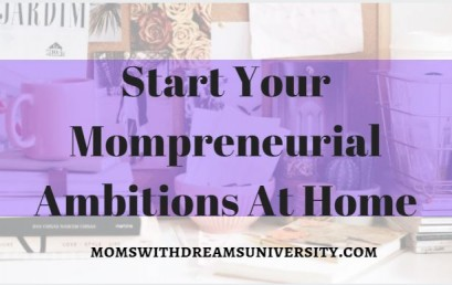 Start Your Mompreneurial Ambitions At Home