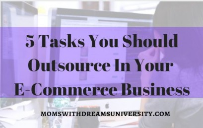 5 Tasks You Should Outsource In Your E-Commerce Business