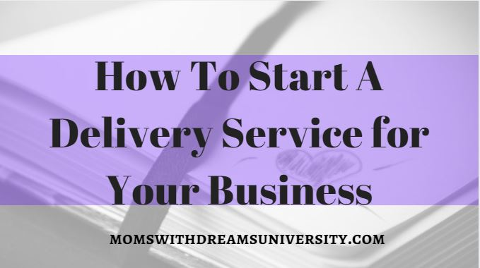 How To Start A Delivery Service For Your Business