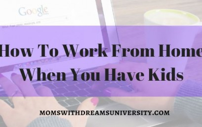 How To Work From Home When You Have Kids