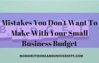 Mistakes You Don't Want To Make With Your Small Business Budget